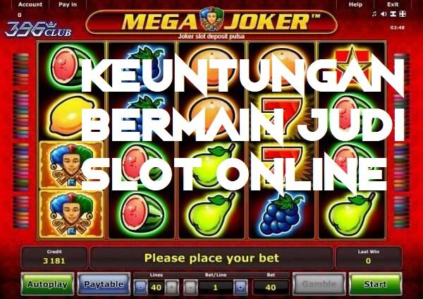 Keuntungan Bermain Judi Slot Online Bersama Situs Judi Online Terbaik