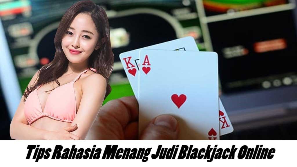 Tips Rahasia Menang Judi Blackjack Online